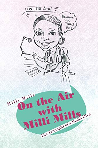 9781434367112: On the Air with Milli Mills: The Triumphs of a Radio Diva