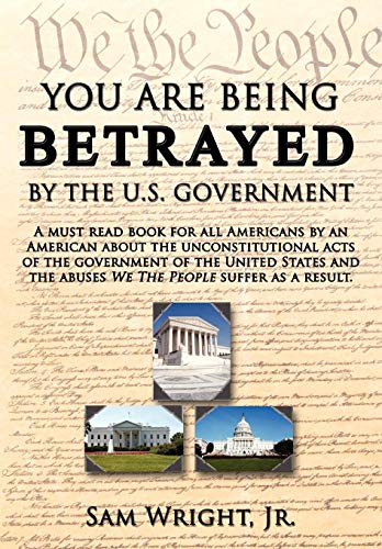 9781434367310: You Are Being Betrayed by the U.S. Government