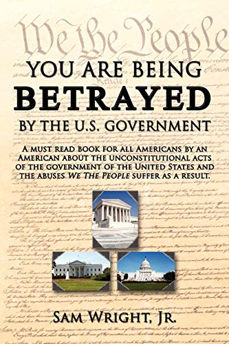 9781434367327: YOU ARE BEING BETRAYED BY THE U.S. GOVERNMENT