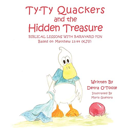 Ty-Ty Quackers and the Hidden Treasure: Biblical Lessons with Barnyard Fun: Detra O'Toole