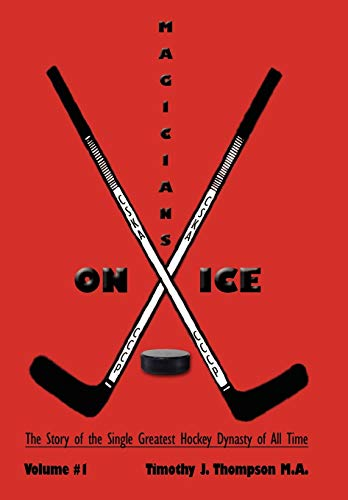 9781434369185: MAGICIANS ON ICE: The Story of the Single Greatest Hockey Dynasty of All Time Volume #1
