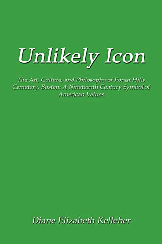 Unlikely Icon: The Art, Culture, and Philosophy of Forest Hills Cemetery, Boston: A Nineteenth ...