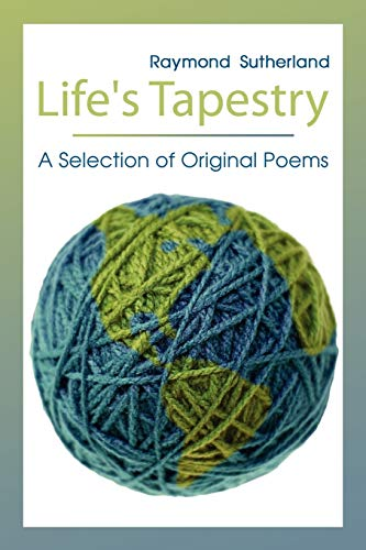 Lifes Tapestry A Selection of Original Poems: Raymond Sutherland