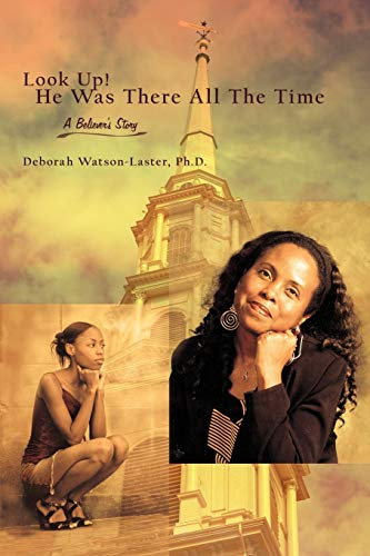Look Up! He Was There All The Time: A Believer's Story: Watson-Laster, Deborah