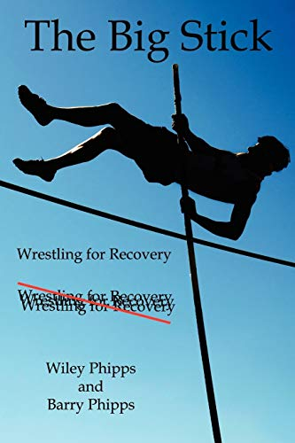 The Big Stick: Wrestling for Recovery: Wiley Phipps