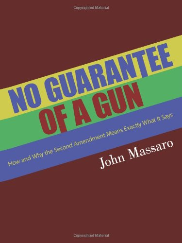 9781434372031: NO GUARANTEE OF A GUN: How and Why the Second Amendment Means Exactly What It Says
