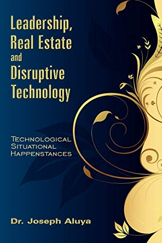9781434372420: Leadership, Real Estate and Disruptive Technology: Technological Situational Happenstances