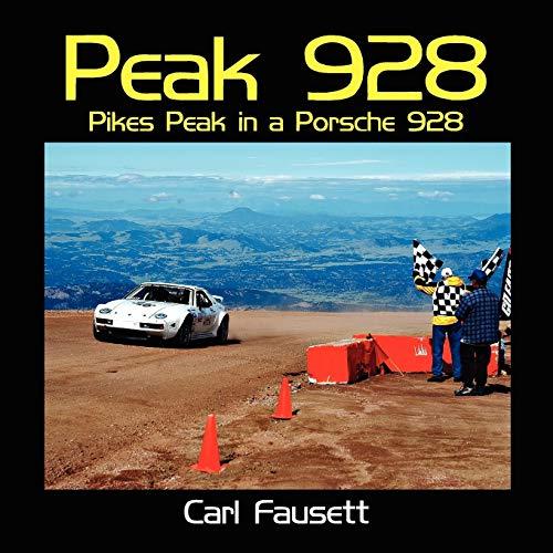 Peak 928: Pikes Peak in a Porsche 928: Carl Fausett