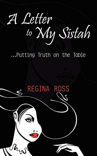 A Letter to My Sistah: .Putting Truth on the Table: Regina F. Ross