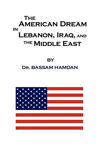 The American Dream in Lebanon, Iraq, and the Middle East: Hamdan, Dr. Bassam