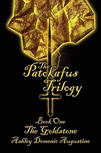 The Patokafus Trilogy: Book I - The Goldstone: Augustine, Ashley Domenic