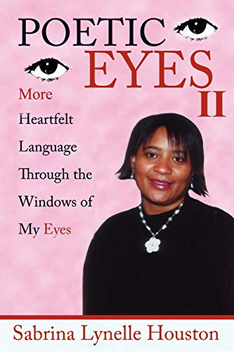 POETIC EYES II More Heartfelt Language Through the Windows of My Eyes: Sabrina Houston