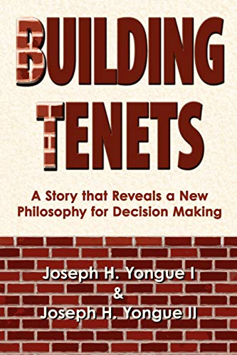 Building Tenets A Story that Reveals a New Philosophy for Decision Making: Joseph H. Yongue I