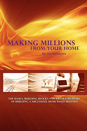 Making Millions from Your Home: The Basics, Building Blocks, and Breakthroughs of Running a ...