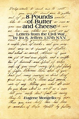 8 Pounds of Butter and Cheese: Letters from the Civil War by IRA S. Jeffers 137th N.Y.V.: Eugene ...