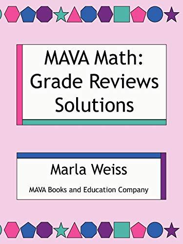 Mava Math: Grade Reviews Solutions: Marla Weiss