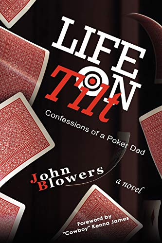 Life on Tilt: Confessions of a Poker Dad: Blowers, John