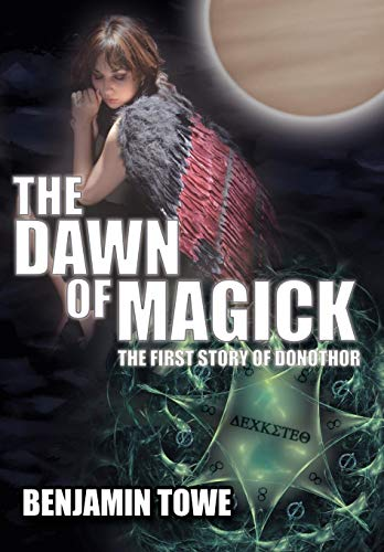 9781434376947: The Dawn of Magick: The First Story of Donothor