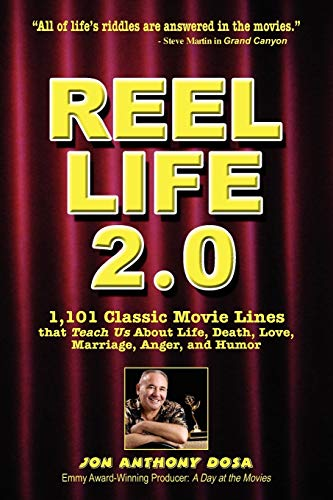 9781434377227: Reel Life 2.0: 1,101 Movie Lines That Teach Us about Life, Death, Love, Marriage, Anger and Humor