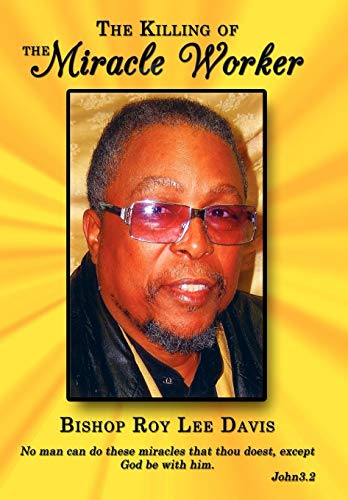 The Killing of the Miracle Worker: Bishop Roy Lee Davis