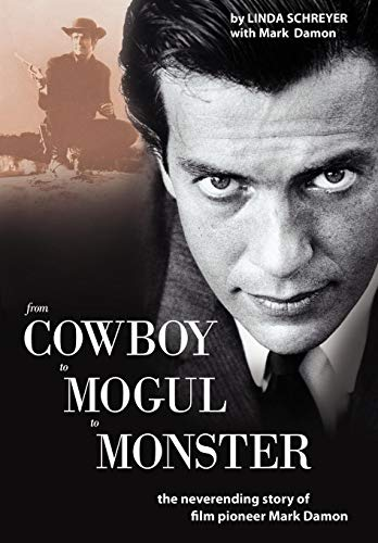 From Cowboy to Mogul to Monster: The: Mark Damon