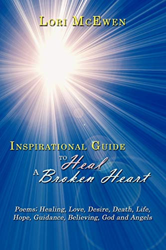 Inspirational Guide to Heal a Broken Heart: Poems Healing, Love, Desire, Death, Life, Hope, ...