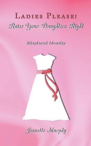 Ladies Please Raise Your Daughters Right: Misplaced Identity: Jeanette Murphy