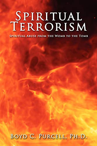 9781434378880: Spiritual Terrorism: Spiritual Abuse From The Womb To The Tomb