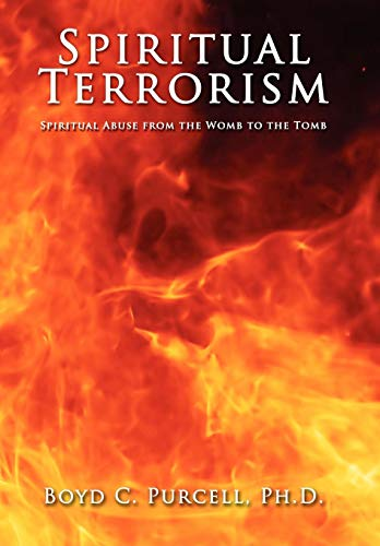 9781434378897: Spiritual Terrorism: Spiritual Abuse from the Womb to the Tomb