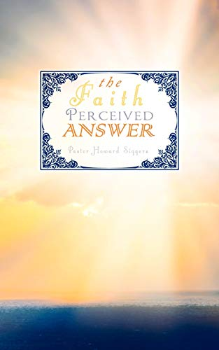 The Faith Perceived Answer (Paperback): Howard Siggers