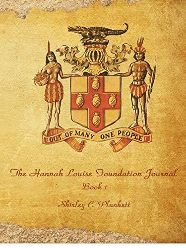 The Hannah Louise Foundation Journal Book I: Shirley C. Plunkett