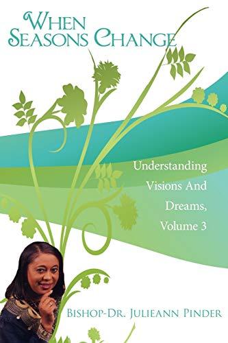 When Seasons Change: Understanding Visions And Dreams, Volume 3: Bishop-Dr. Julieann Pinder