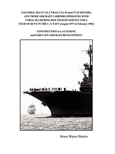 9781434382900: USS CORAL SEA CV-42, CVB-43, CVA-43 and CV-43 HISTORY, AND THOSE AIRCRAFT CARRIERS OPERATING WITH CORAL SEA DURING HER TOUR OF SERVICE AND A TOUR OF ... to LAUNCHING and EARLY JET AIRCRAFT D