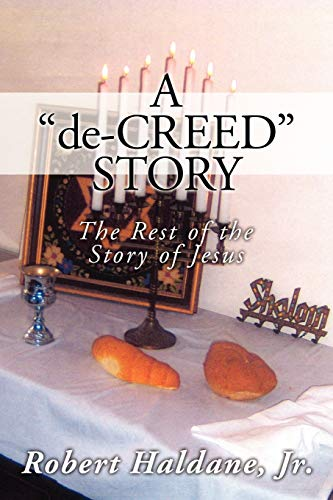 9781434383624: A 'De-Creed' Story: The Rest of the Story of Jesus
