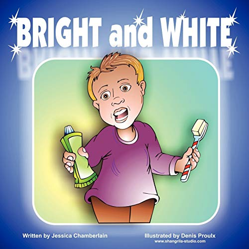 Bright and White: Brushing your teeth can be fun: Chamberlain, Jessica S