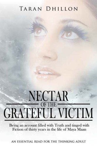 9781434384348: Nectar of the Grateful Victim: Being an account filled with Truth and tinged with Fiction of thirty years in the life of Maya Maan
