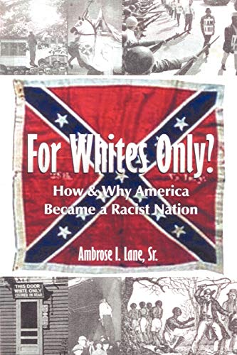 9781434384805: For Whites Only? How and Why America Became a Racist Nation: Second Edition