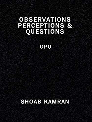 OBSERVATIONS PERCEPTIONS & QUESTIONS: OPQ: Kamran, Shoab