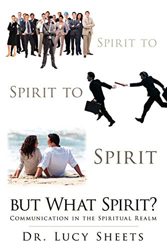 Spirit to Spirit to Spirit but What Spirit Communication in the Spiritual Realm: Lucy Sheets