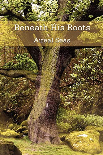 Beneath His Roots: Aireal Seas