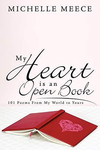 My Heart Is an Open Book: 101 Poems from My World to Yours: Michelle Meece