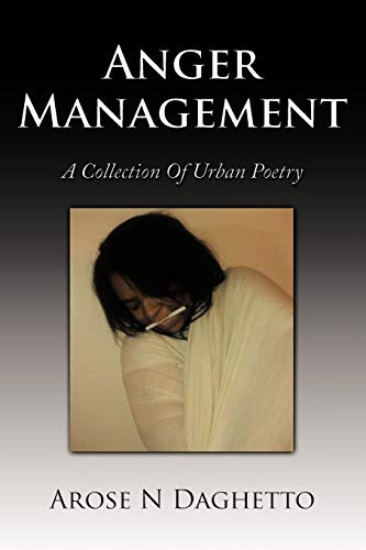 Anger Management: A Collection of Urban Poetry: Arose N. Daghetto