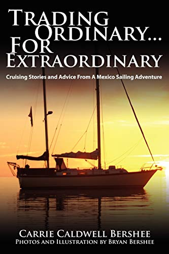 9781434386779: Trading Ordinary...For Extraordinary: Cruising Stories and Advice From A Mexico Sailing Adventure