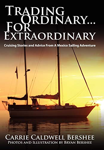 9781434386786: Trading Ordinary...For Extraordinary: Cruising Stories and Advice From A Mexico Sailing Adventure