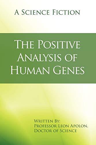 The Positive Analysis of Human Genes: A Science Fiction: Professor Leon Apolon