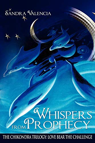 Whispers from Prophecy: The Chikondra Trilogy: Love Bear the Challenge: Sandra Valencia