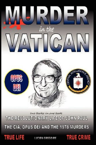 9781434387233: Murder in the Vatican: The Revolutionary Life of John Paul and The CIA, Opus Dei and the 1978 Murders
