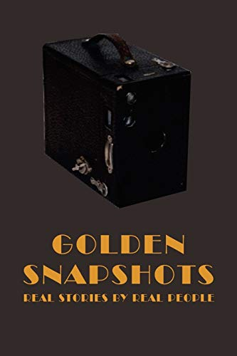 9781434387417: Golden Snapshots: Real Stories by Real People
