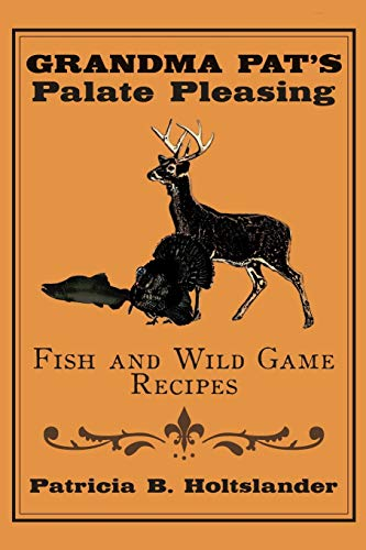 9781434387899: Grandma Pat's Palate Pleasing Fish and Wild Game Recipes