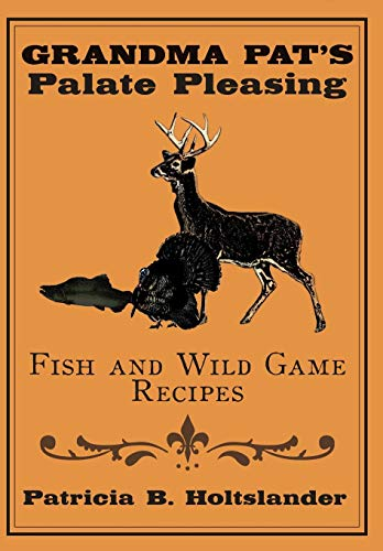 9781434387905: Grandma Pat's Palate Pleasing Fish and Wild Game Recipes